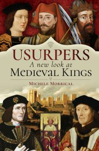 Usurpers: A New Look at Six Medieval Kings by Michele Morrical - Pen & Sword Books